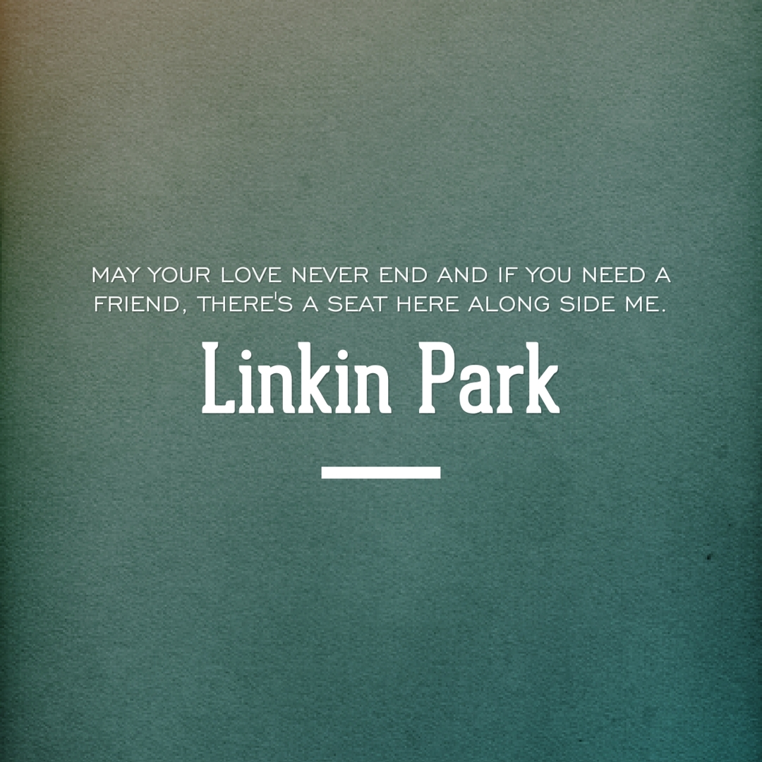 Quotes About Love And Friendship Linkin Park Quote About Love And Friendship • Visual Quotes