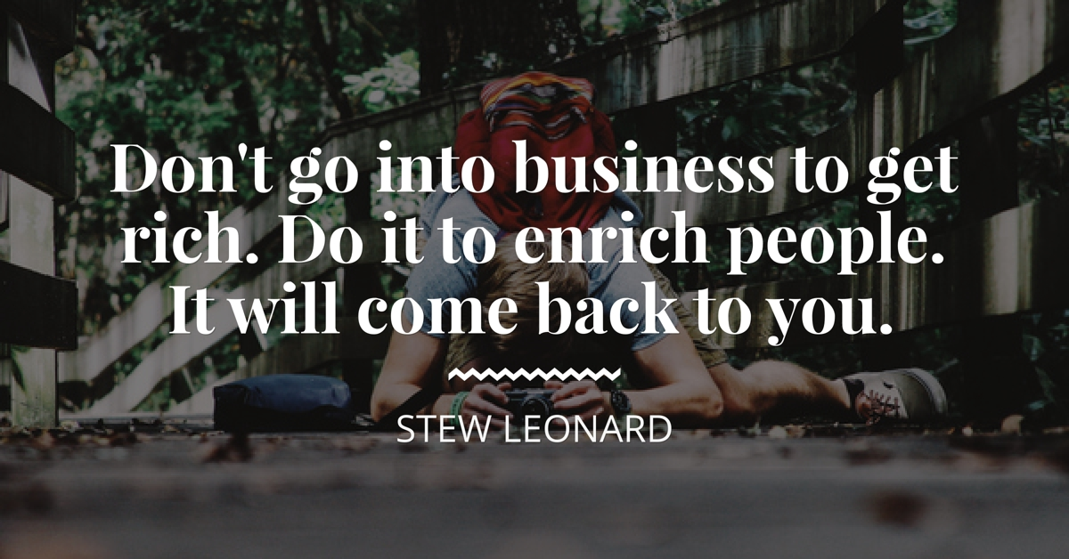 Stew Leonard Enrich People Business Quote