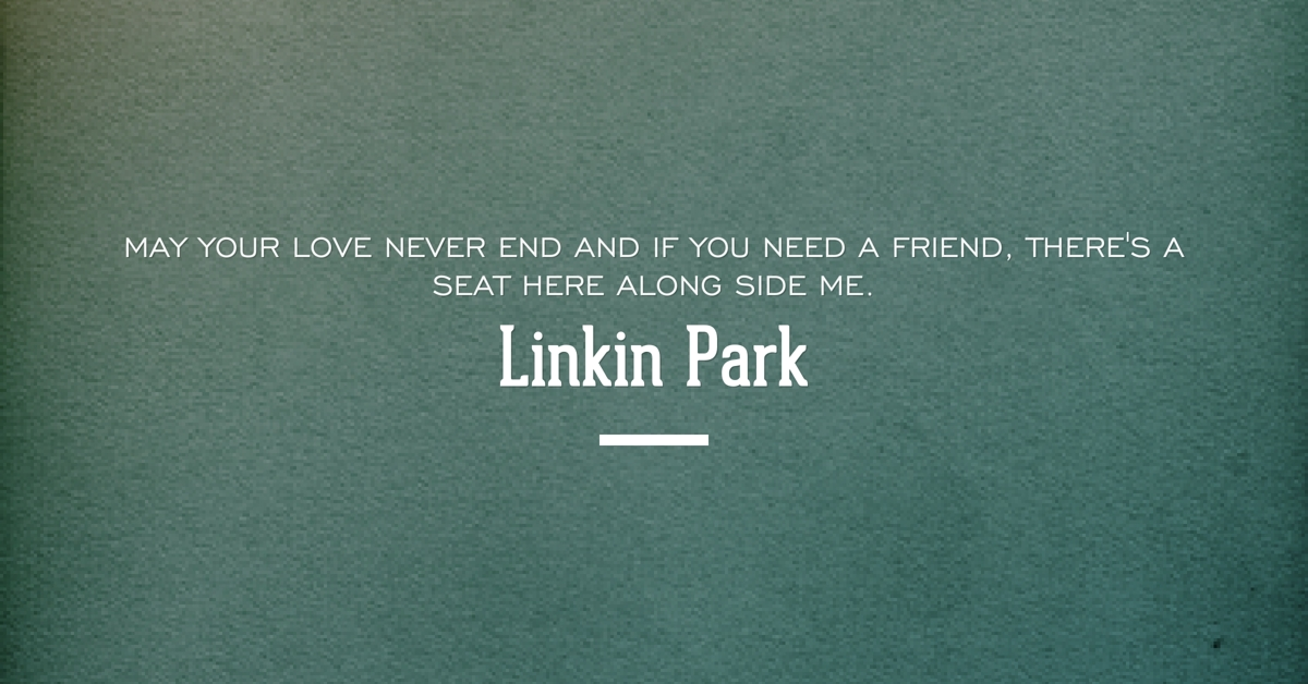 Linkin Park Quote About Love and Friendship • Visual Quotes